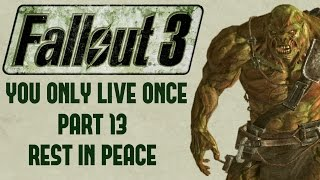 Fallout 3: You Only Live Once - Part 13 - Rest in Peace