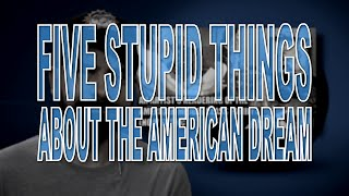 Five Stupid Things About the American Dream