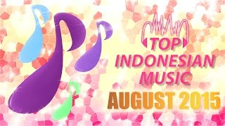 TOP INDONESIAN SONGS FOR PERIODE 01 - 31 AUGUST 2015 (DIFFERENT SONGS EVERY MONTH)