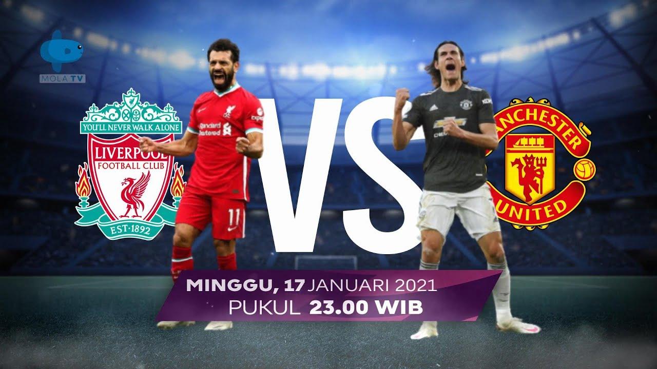 SUPER BIG MATCH LIVERPOOL VS MANCHESTER UNITED, MINGGU 17 JANUARI 2021 JAM 23 00 WIB