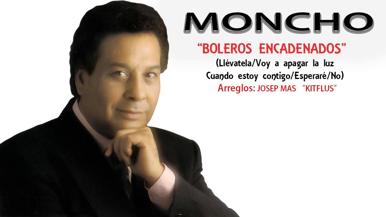 MONCHO U0026quot BOLEROS ENCADENADOS U0026quot YouTube