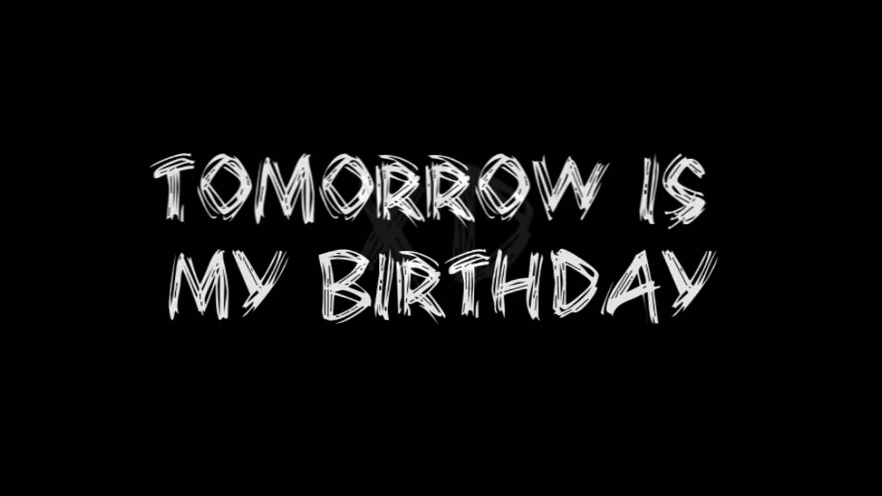 My Birthday Tomorrow