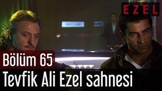 Ezel 65.Bölüm Tevfik Ali Ezel Sahnesi