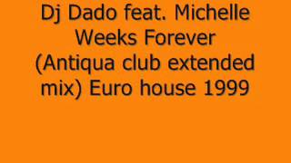 Dj Dado feat. Michelle Weeks - Forever (Antiqua club extended mix).wmv