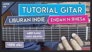 Tutorial Gitar (LIBURAN INDIE - ENDAH N RESHA) VERSI ASLI LENGKAP!