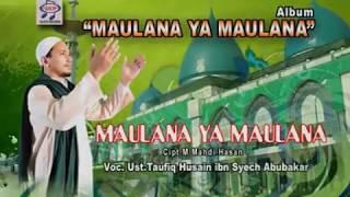 Maulana Ya Maulana voc Ust. Taufiq Husain Ibn Syech Abubakar Album Sholawat MAULANA YA MAULANA