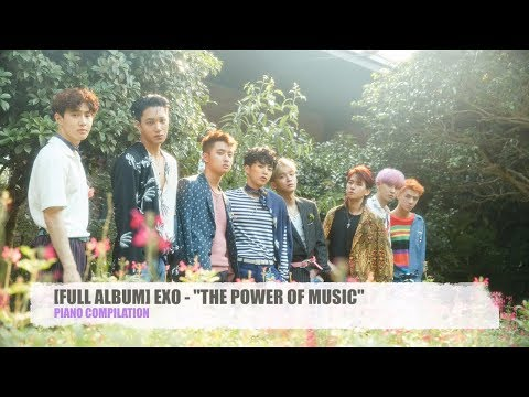 [KPOP] Piano Compilation Of EXO - 'THE POWER OF MUSIC' 4th Album Repackaged | Relaxing And Studying