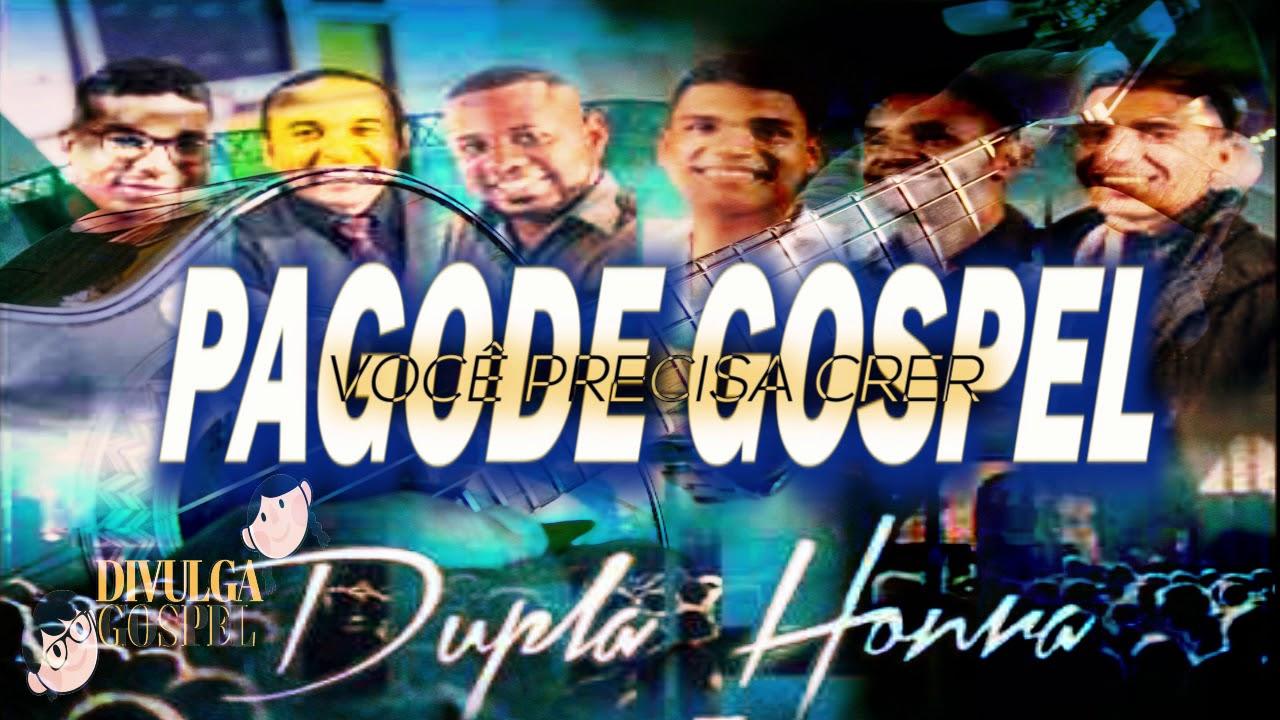PAGODE GOSPEL/GRUPO DUPLA HONRA/VOCÊ PRECISA CRER