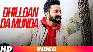 Dhilloan Da Munda (Full Video) | Dilpreet Dhillon | Desi Crew | Bunty Bains | New Song 2018