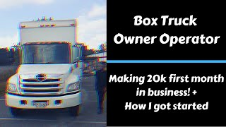 BOX TRUCK OWNER OPERATOR MAKES 20K FIRST MONTH IN BUSINESS! *MUST WATCH*