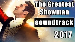 The Greatest Showman Soundtrack Music - Complete Song List | The Greatest Showman 2017 Movie