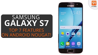 Top 7 Features of Samsung Galaxy S7 on Android Nougat!