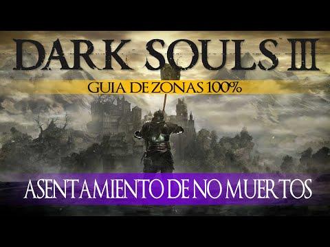 Dark Souls 3 - Guia de Zonas 100% Episodio 3: Asentamiento de no muertos