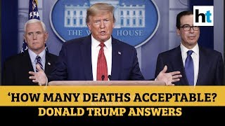 COVID-19 | 'How many deaths are acceptable to me?': Watch Trump's reply to reporter