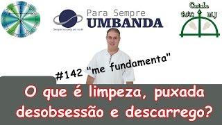 #142 O que é limpeza, puxada, desobsessão e descarrego?