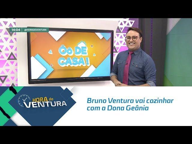 Ô de Casa: Bruno Ventura vai cozinhar com a Dona Geânia - Bloco 01