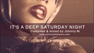 IT'S A DEEP SATURDAY NIGHT / DEEP HOUSE MIX BY JOHNNY M