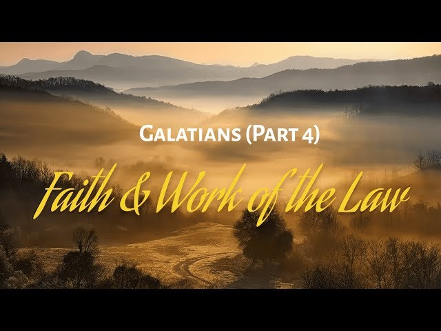 Galatians Part 4 - Faith & Works of the Law