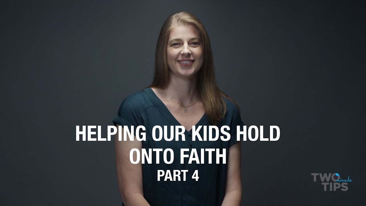 Helping Our Kids Hold Onto Faith, Part 4 | TWO MINUTE TIPS