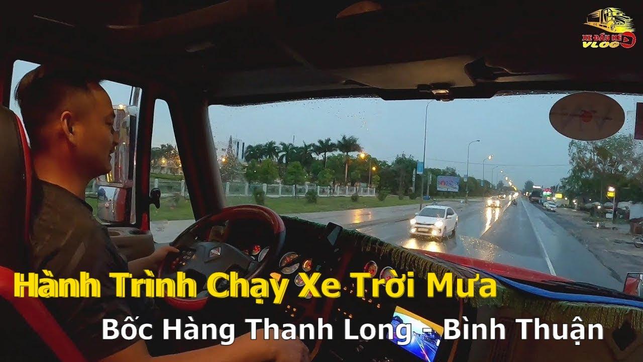 Hành Trình Chạy Xe Trời Mưa - Bốc Hàng Thanh Long - Bình Thuận | Xe Đầu Kéo Vlog #123