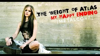Avril Lavigne  - My Happy Ending (Cover by The Weight of Atlas)