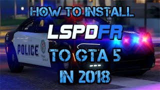 How To Install LSPDFR to GTA 5 (2018)