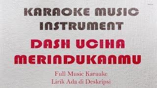 Karaoke Lagu Dash Uciha - Merindukanmu (Full Music Instrument)