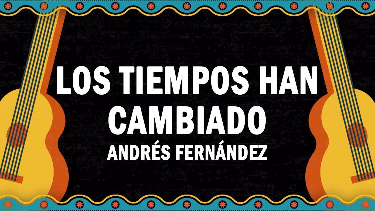 Los Tiempos Han Cambiado - Andrés Fernández | (LETRA)