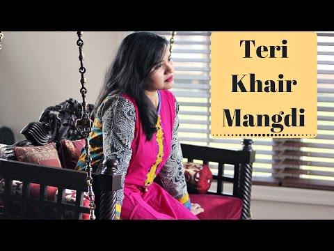 Teri Khair Mangdi - Female Cover Version...