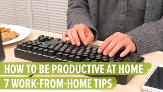 How to Be Productive at Home: 7 Work-from-Home Tips