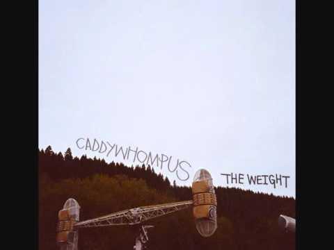 """Caddywhompus' """"The Weight"""""""