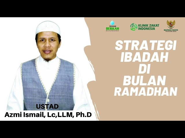 Ustad Azmi Ismail, Lc. Ph.D. | Strategi Beribadah di Bulan Ramadhan