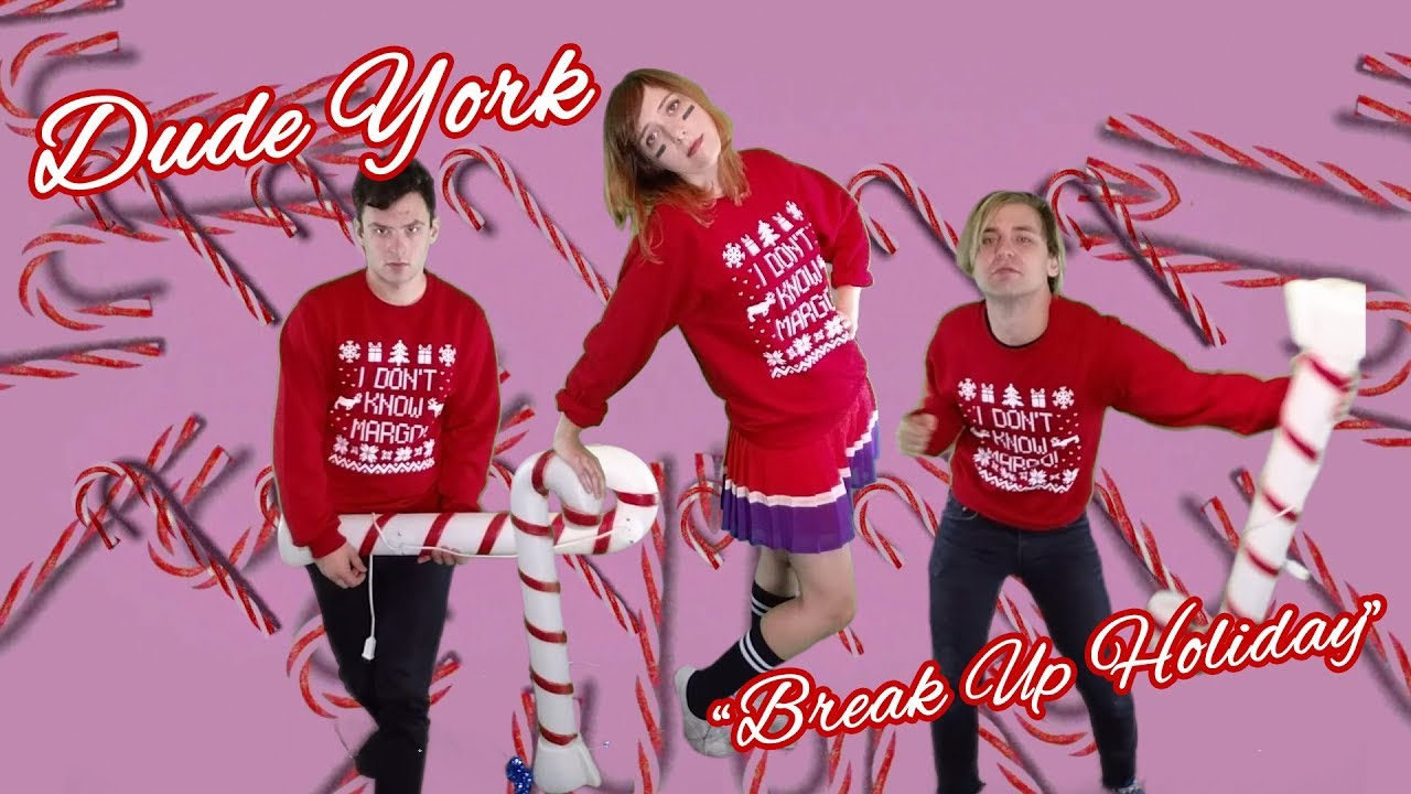Dude York Break Up Holiday Official Video