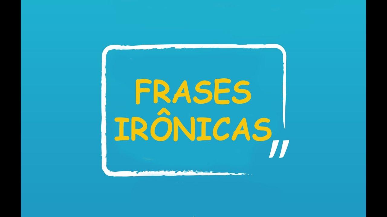 Melhores Frases Youtube: As Melhores Frases Irônicas