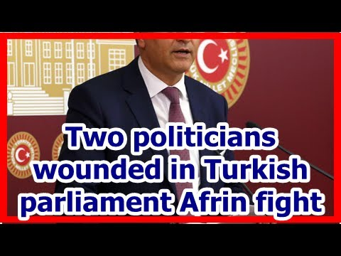 [News] Two politicians wounded in Turkish parliament Afrin fight