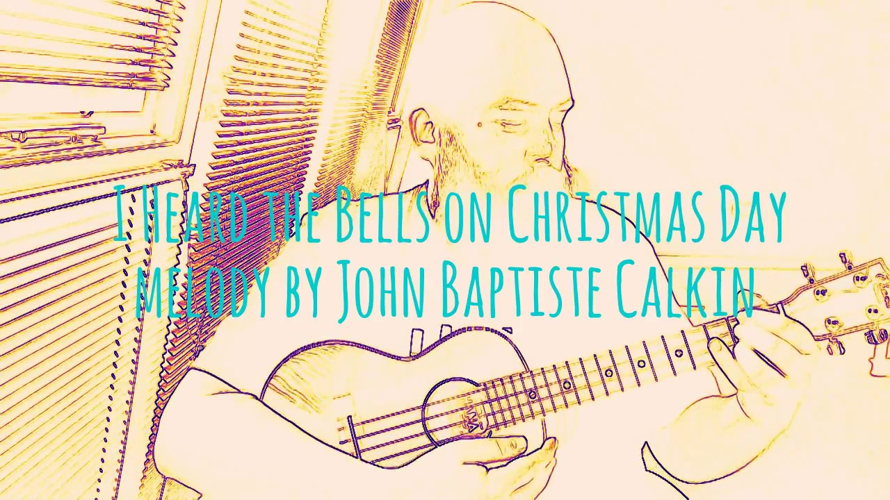 I Heard the Bells on Christmas Day melody by John Baptiste Calkin ...
