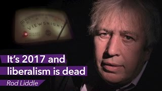 Rod Liddle: It's 2017 and liberalism is dead - Viewsnight