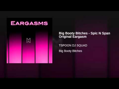 Big Booty Bitches  Spic N Span Original Eargasm