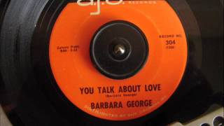 BARBARA GEORGE - YOU TALK ABOUT LOVE