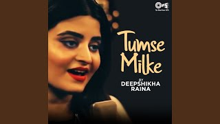 Tumse Milke By Deepshikha Raina (Cover)