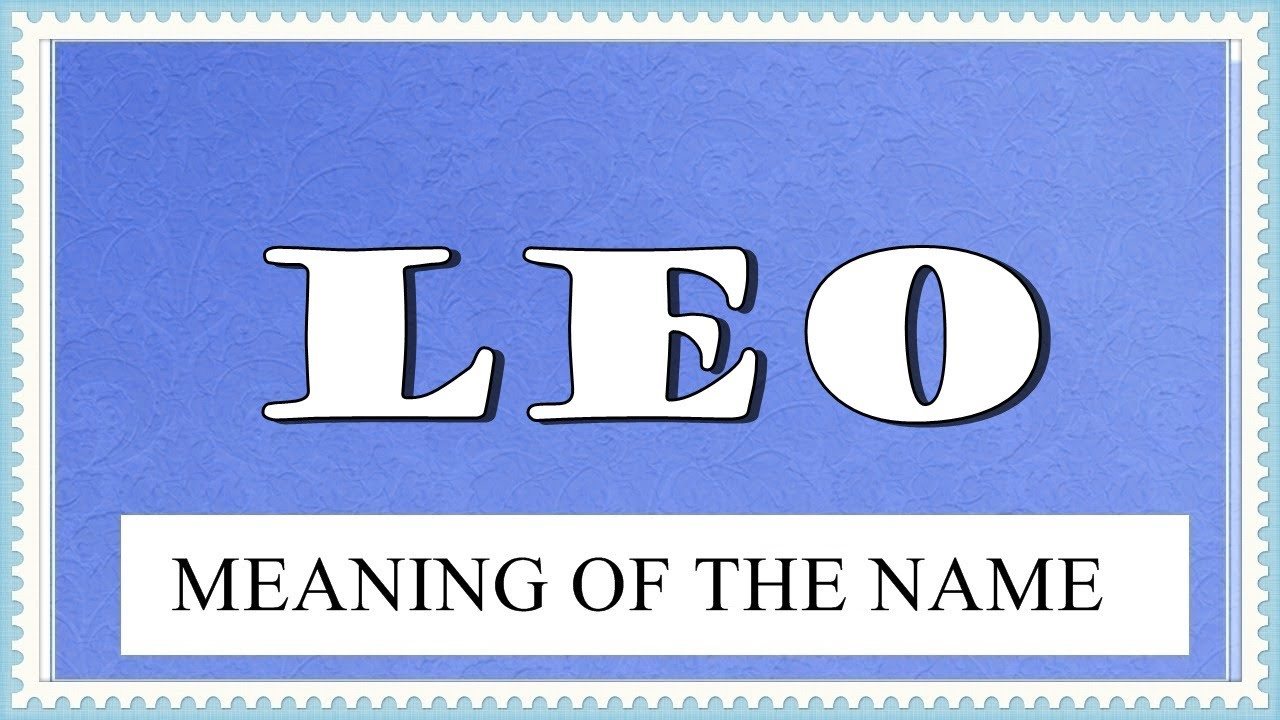 MEANING OF THE NAME LEO, FUN FACTS, HOROSCOPE