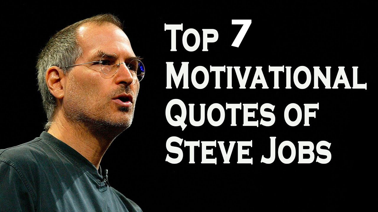 7 Inspiring Steve Jobs Quotes That Just Might Change Your Life Must Watch