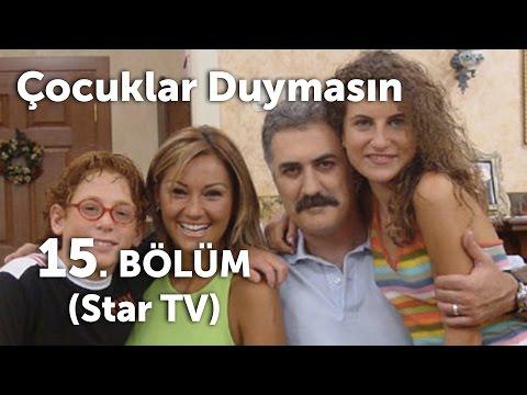 Çocuklar Duymasın 15. Bölüm (Star TV)