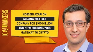 Hossein Azari On Selling His First Company For $100 Million And Now Building Your Gateway To Crypto