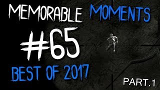 MEMORABLE MOMENTS #65 - BEST OF 2017 ( DAYZ STANDALONE ) PART 1