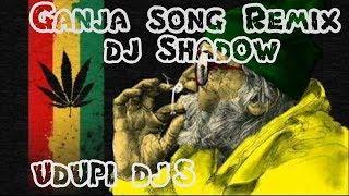 Ganja song Remix | DJ SHADOW MANGALORE | Ft.chandan shetty