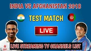 Live India Vs Afghanistan Test Match 2018   Live Streaming Tv Channels list   IND vs AFG test match