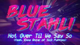 Repeat youtube video Blue Stahli - Not Over Til We Say So (feat. Emma Anzai of Sick Puppies) [Official Audio]