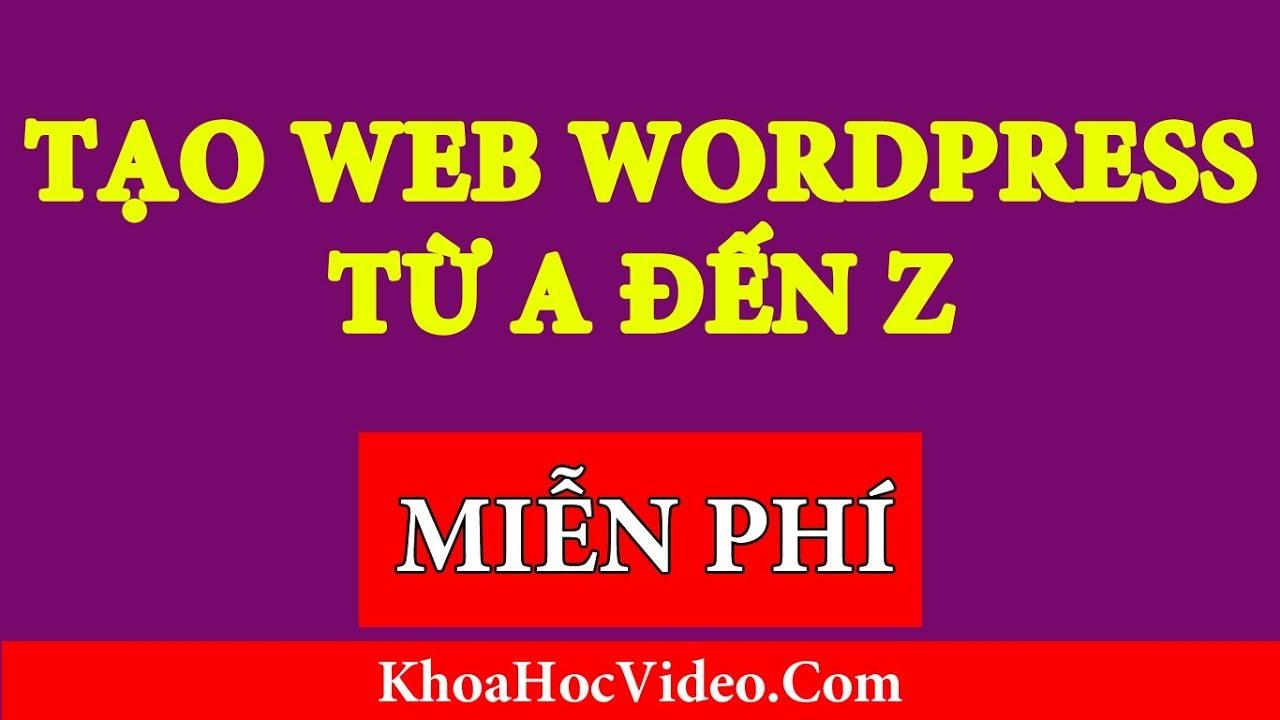 FULL – Hướng Dẫn Tạo Web WordPress Miễn Phí A-Z Bằng Tên Miền và Hosting Free 100%
