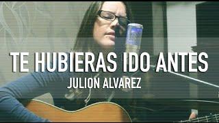 TE HUBIERAS IDO ANTES / JULION ÁLVAREZ / @GRISSROM / COVER /